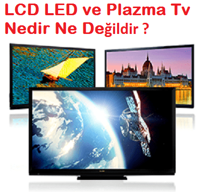 LCD LED Plazma Tv Nedir Ne Değildir ?